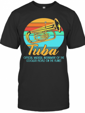 Tuba Official Musical Instrument Of The Coolest People On The Planet Vintage T-Shirt