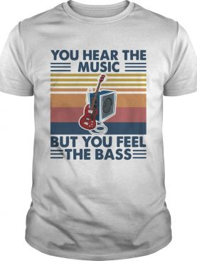 Vintage You Hear The Music But You Feel The Bass Guitar shirt