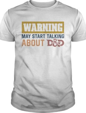 Warning May Start Talking About D And D shirt