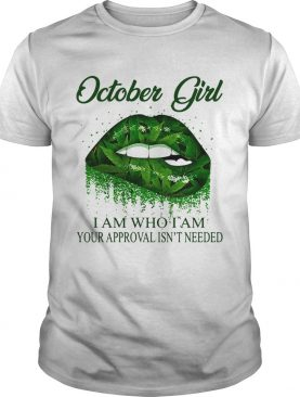 Weed lip october girl i am who i am your approval isnt needed shirt