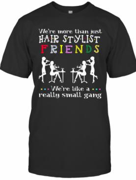 Were Like A Really Small Gang T-Shirt