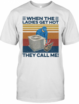 When The Ladies Get Hot Hvac They Call Me Vintage T-Shirt
