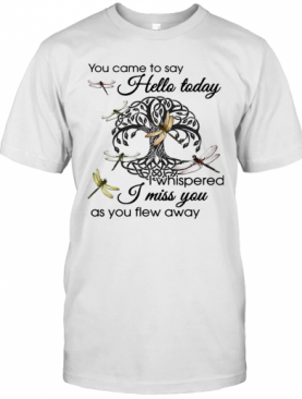 You Came To Say Hello Today I Whispered I Miss You As You Flew Away Dragonfly Tree Of Life Circle T-Shirt