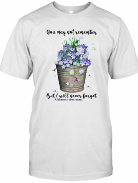 You May Not Never Forget Alzheimer Awareness T-Shirt