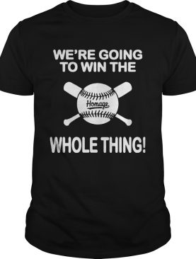 1594094152Baseball We're Going To Win The Whole Thing shirt