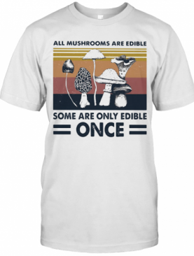 All Mushrooms Are Edible Some Are Only Edible Once Vintage Retro T-Shirt