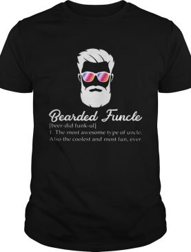 Bearded funcle the most awesome type of uncle also the coolest and most fun ever shirt