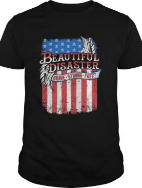 Beautiful Disaster Brave Strong Free American Flag Independence Day shirt