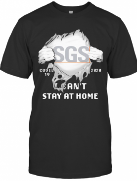 Blood Insides Sgs Covid 19 2020 I Can'T Stay At Home T-Shirt