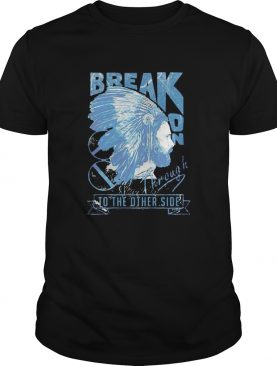 Break on through to the other side shirt
