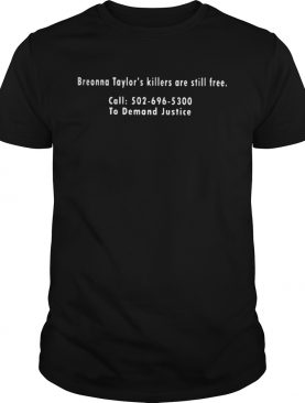 Breonna Taylors killers are still free call 502 969 5300 to demand justice shirt