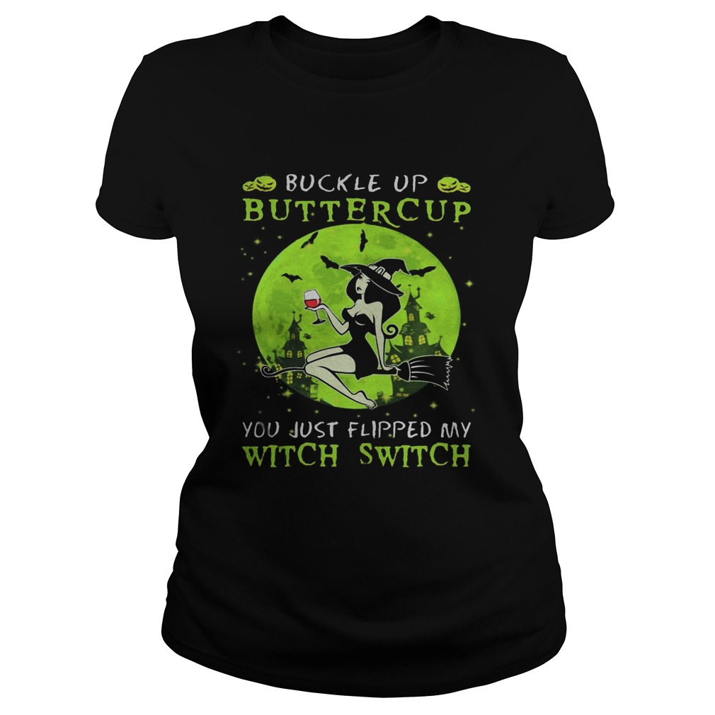 Buckle up buttercup you just flipped my witch switch green halloween  Classic Ladies