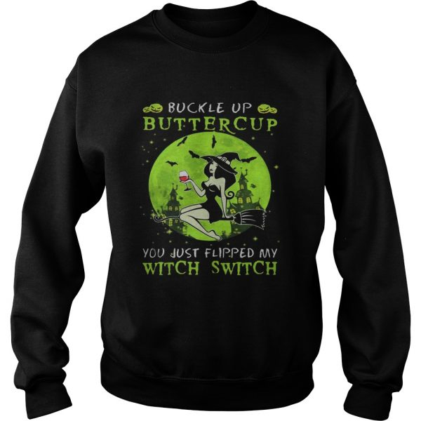 Buckle up buttercup you just flipped my witch switch green halloween  Sweatshirt