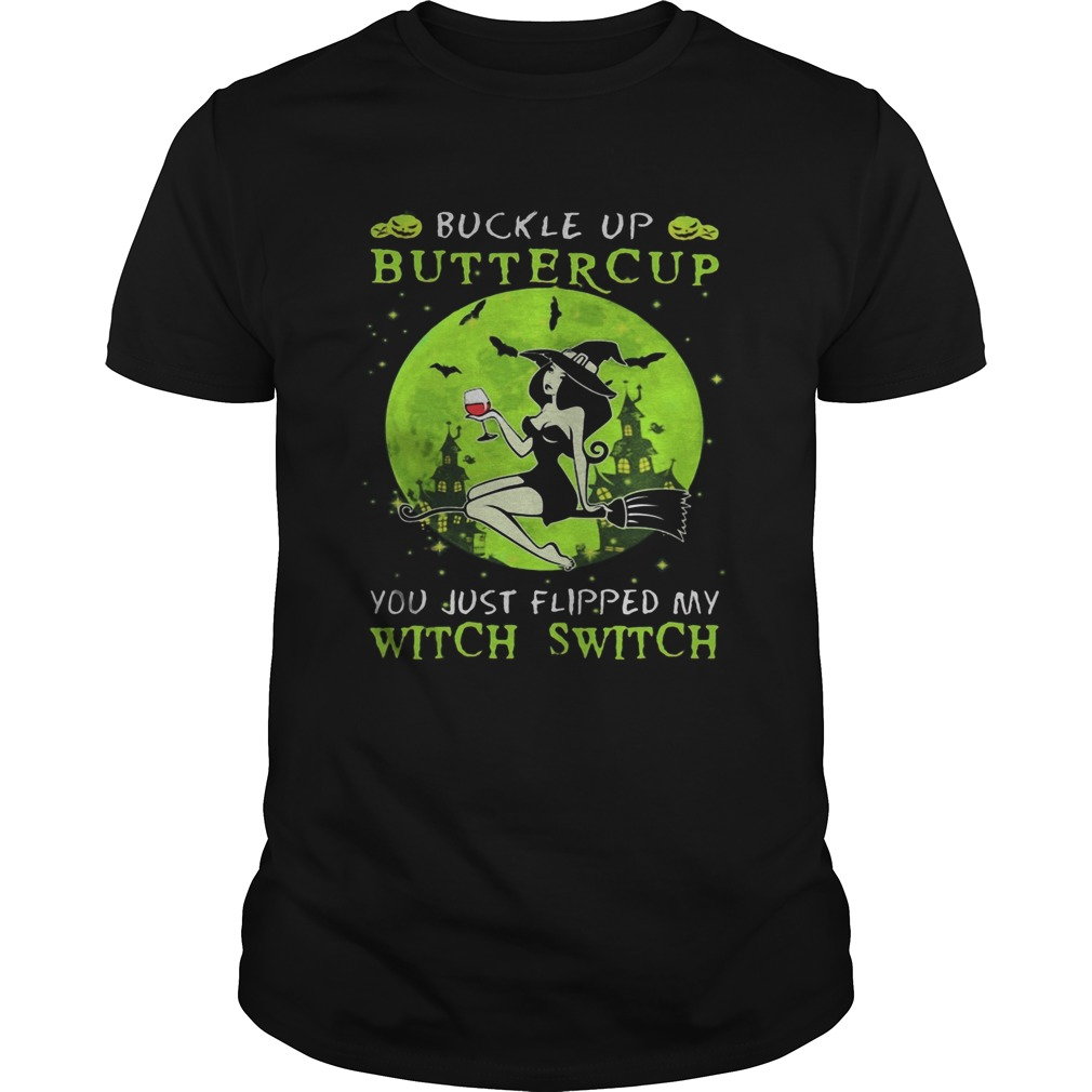 Buckle up buttercup you just flipped my witch switch green halloween  Unisex
