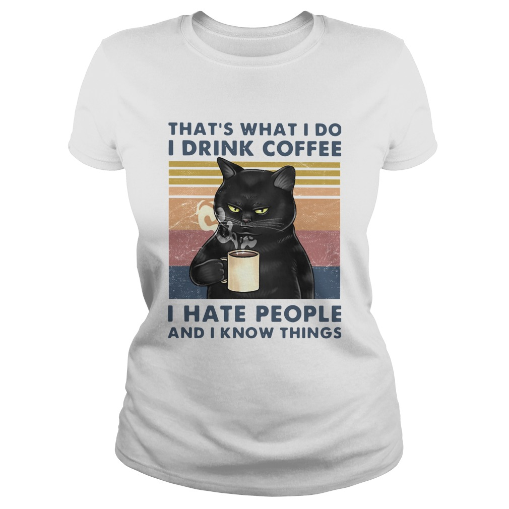 Cat Thats What I Do I Drink Coffee I Hate People And I Know Things Vintage  Classic Ladies