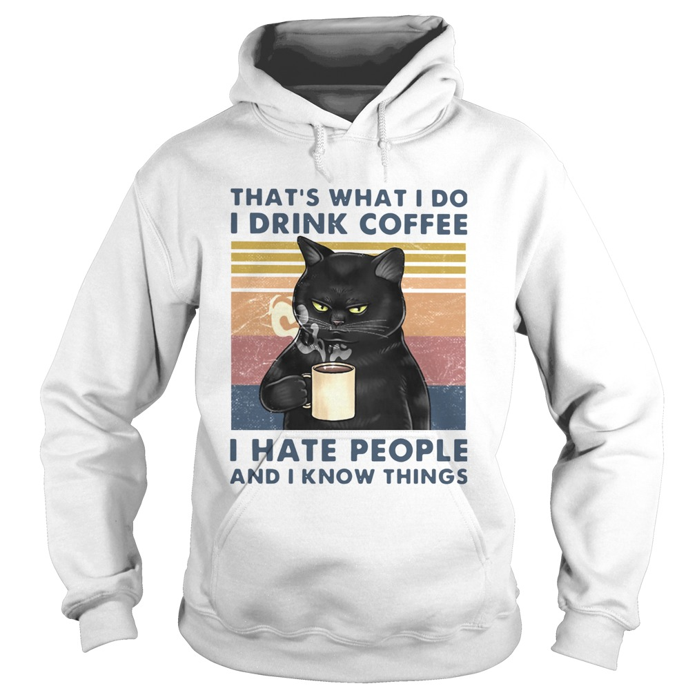 Cat Thats What I Do I Drink Coffee I Hate People And I Know Things Vintage  Hoodie