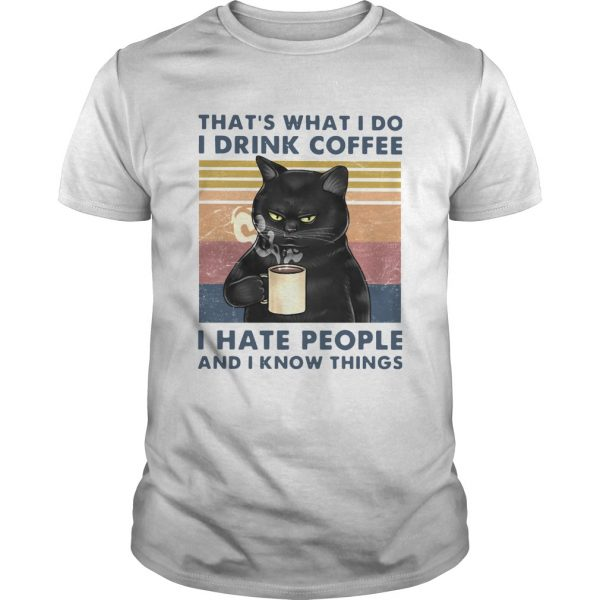 Cat Thats What I Do I Drink Coffee I Hate People And I Know Things Vintage  Unisex