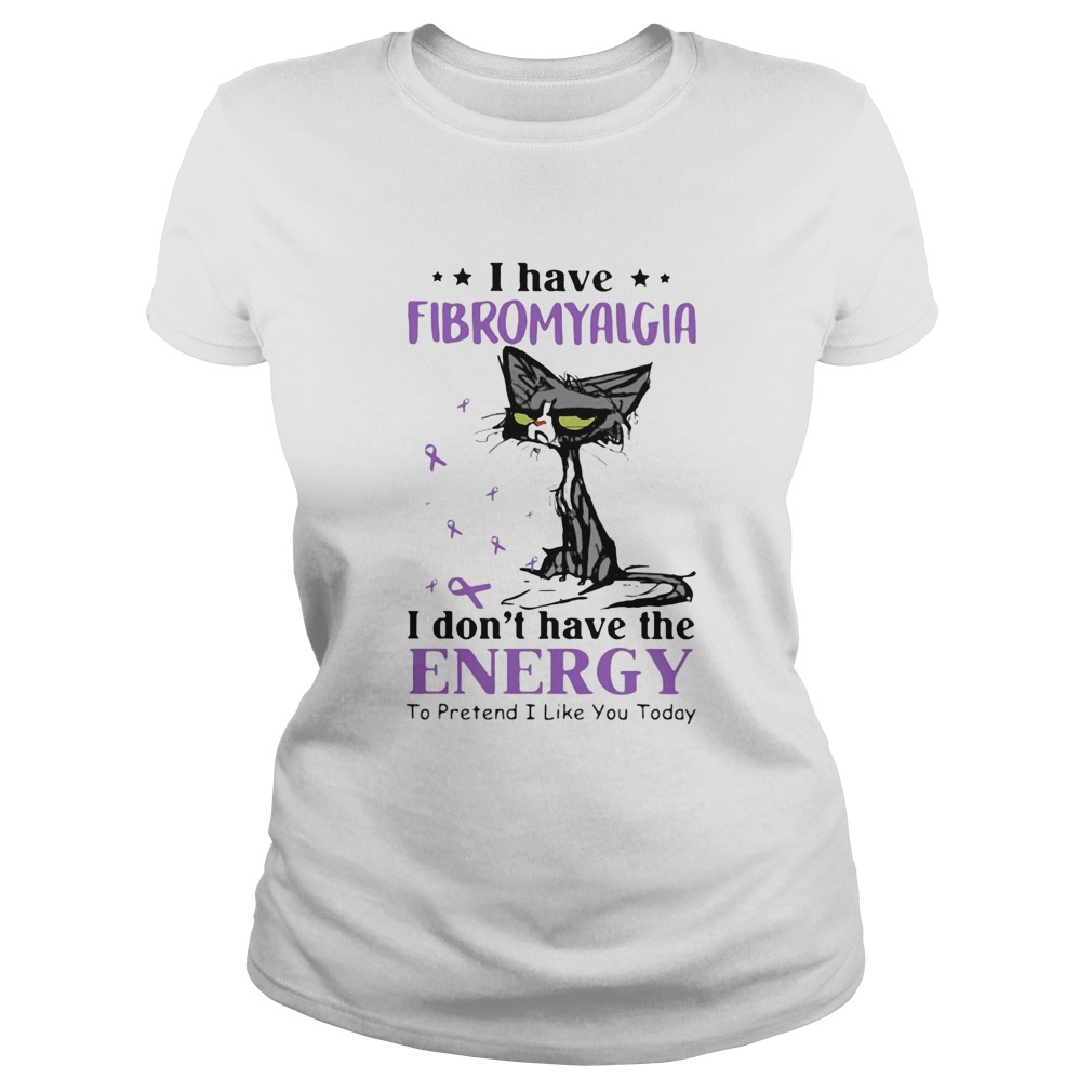 Cat angry I have fibromyalgia I dont have the energy to pretend I like you today cancer awareness Classic Ladies