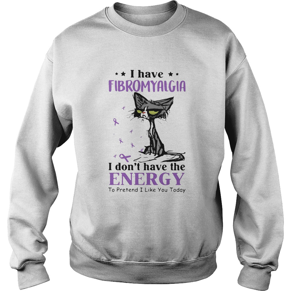 Cat angry I have fibromyalgia I dont have the energy to pretend I like you today cancer awareness Sweatshirt