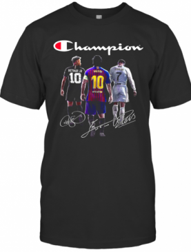 Champions Neymar Jr Lionel Messi And Cristiano Ronaldo T-Shirt