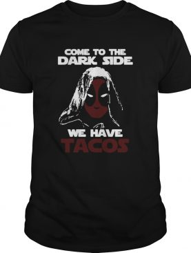 Come To The Dark Side We Have Tacos shirt