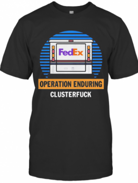 Fedex Operation Enduring Clusterfuck T-Shirt