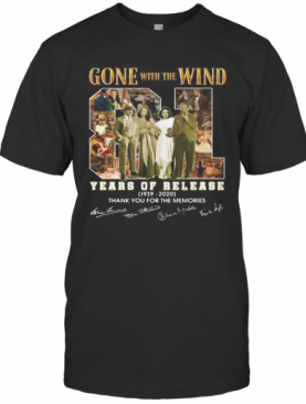 Gone With The Wind 81 Years Of Release 1939 2020 Thank You For The Memories Signatures T-Shirt
