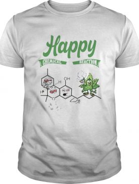 HAPPY CHEMICAL REACTION WEED shirt