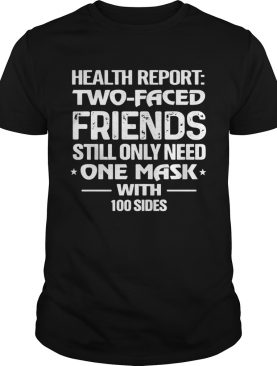 Health Report Two Faced Friends Still Only Need One Mask With 100 Sides shirt