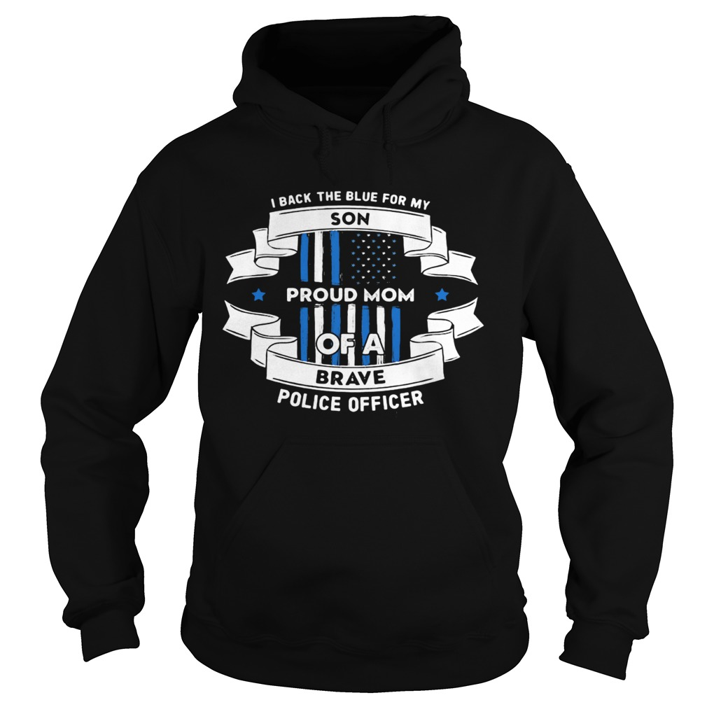 I Black The Blue For My Son Proud Mom Of A Brave Police Officer American Flag  Hoodie
