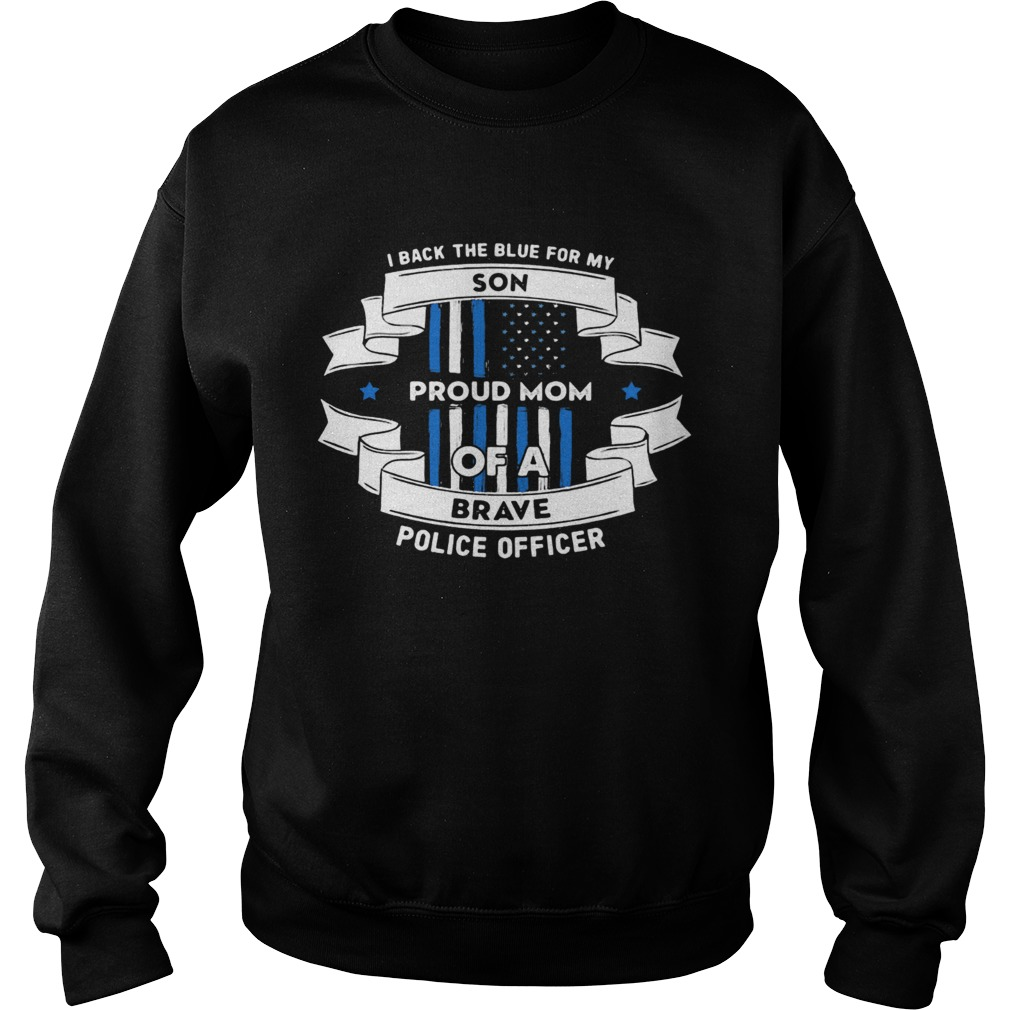 I Black The Blue For My Son Proud Mom Of A Brave Police Officer American Flag  Sweatshirt