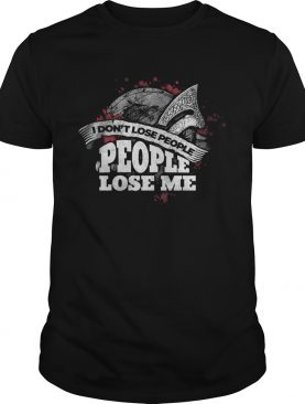 I Dont Lose People People Lose Me shirt