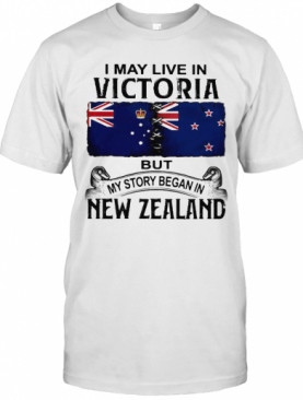 I May Live In Victoria But My Story Began In New Zealand T-Shirt