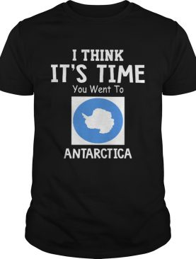 I Think Its Time You Went To Antarctica Map shirt