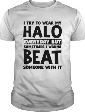 I Try To Wear My Halo shirt