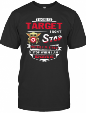 I Work At Target I Don'T Stop When I'M Tired Baby Yoda T-Shirt