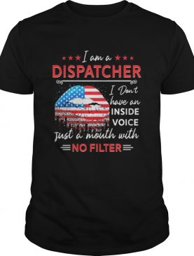 I am a dispatcher i dont have an inside voice just a mouth with no filter lips american flag indep