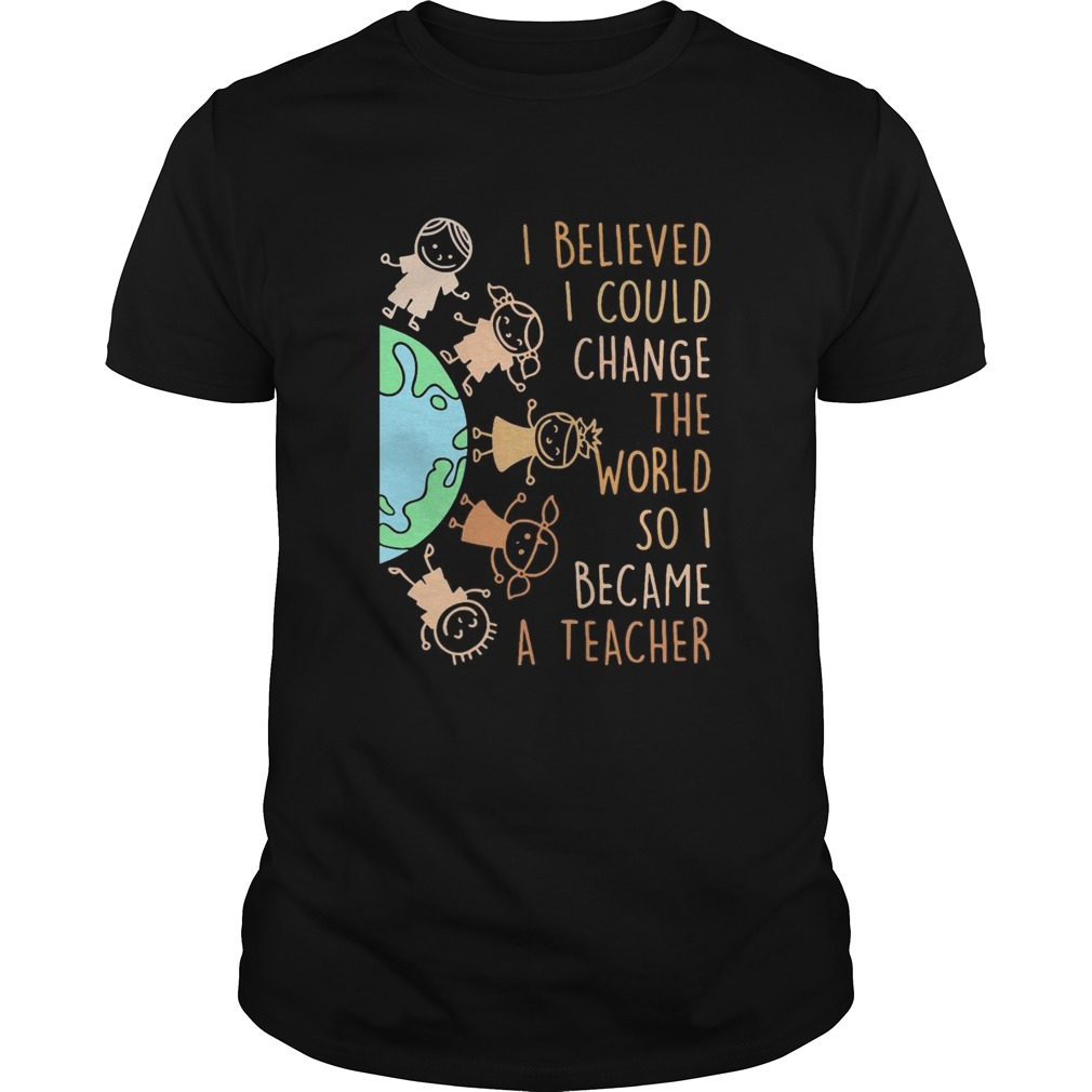 I believed I could change the world so I became a teacher baby Earth  Unisex