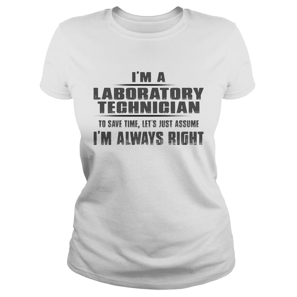 Im A Laboratory Technigian To Save Time Lets Just Assume Im Always Right  Classic Ladies