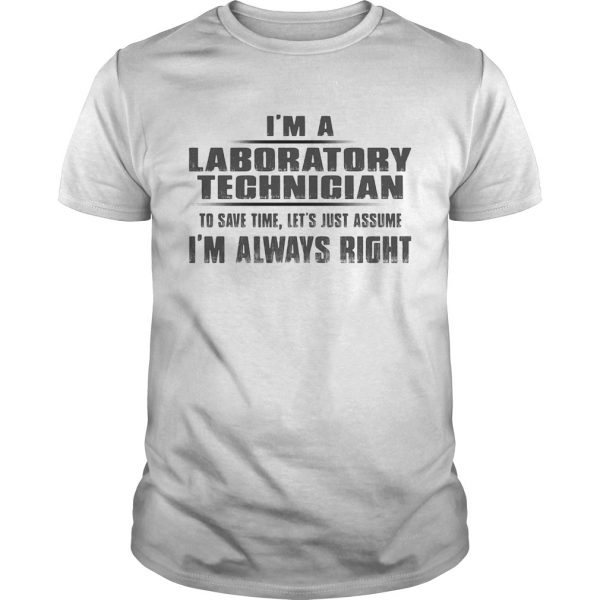 Im A Laboratory Technigian To Save Time Lets Just Assume Im Always Right  Unisex