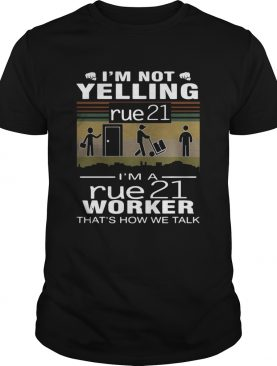 Im Not Yelling Rue21 Im A Rue21 Worker Thats How We Talk Vintage shirt