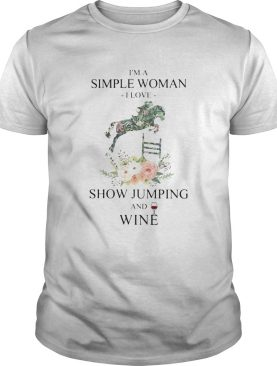 Im a simple woman i love show jumping and wine flowers shirt