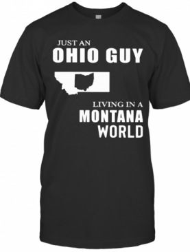 Just An Ohio Guy Living In A Montana World Map T-Shirt