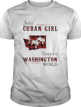 Just a cuban girl living in a washington world shirt