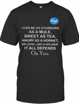 Kroger I Can Be As Stubborn As A Mule Sweet As T-Shirt