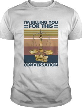 Lawyer Im billing you for this conversation vintage retro shirt