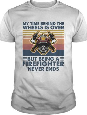 My time behind the wheels is over but being a firefighter never ends vintage retro shirt