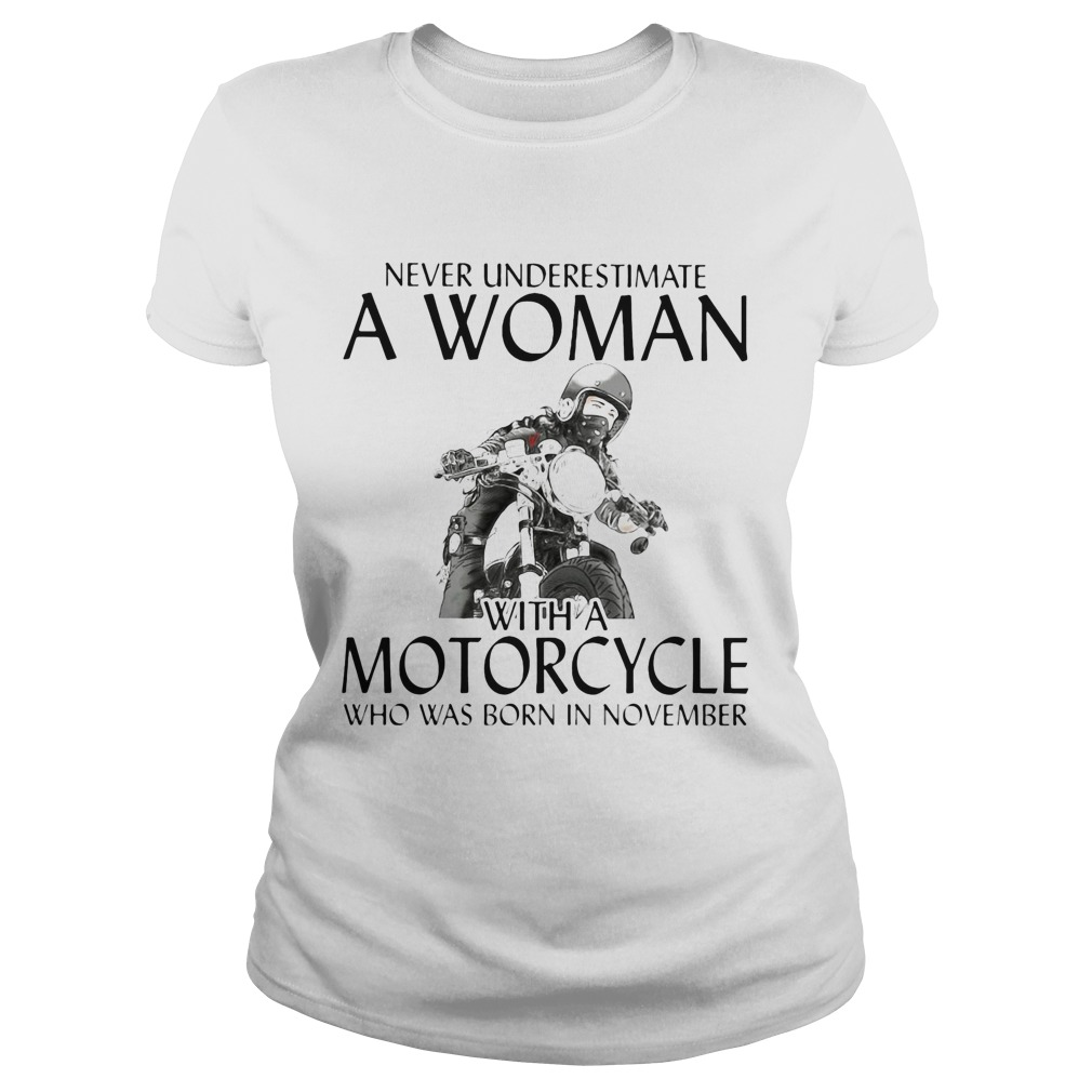 Never Underestimate a woman with morocrycle who was born in November  Classic Ladies