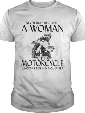 Never Underestimate a woman with morocrycle who was born in November shirt