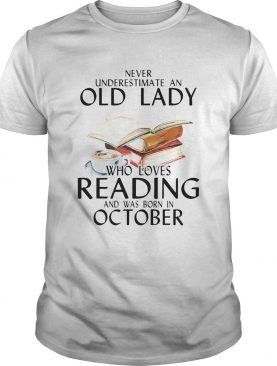 Never underestimate an old lady who loves reading and was born in october drink coffee shirt